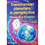 Transformari Planetare si Perspective - Mesaje de la Fondatori (Editia a 2-a revizuita si adaugita)