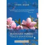 Pledoarie pentru viata sanatoasa (Ovidiu Bojor)